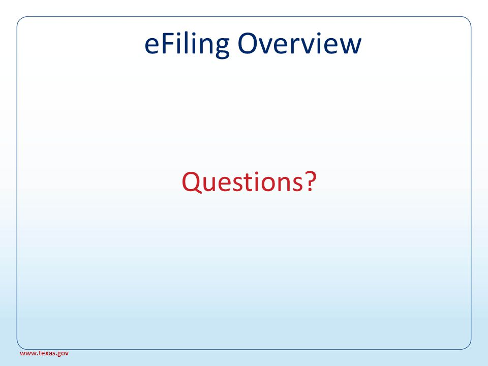 Summary TexasOnline e-filing is available now: Civil cases Standard local rules; TRCP changes in review Electronic service Service providers = 7 www.texas.gov