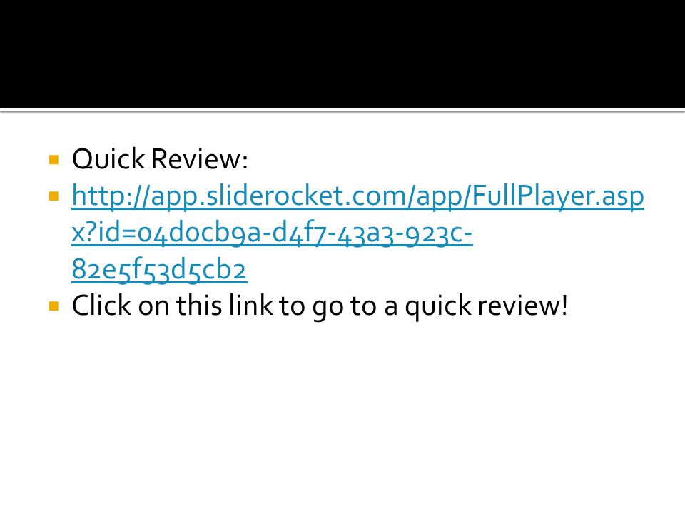  Quick Review:  http://app.sliderocket.com/app/FullPlayer.asp x?id=04d0cb9a-d4f7-43a3-923c- 82e5f53d5cb2 http://app.sliderocket.com/app/FullPlayer.asp x?id=04d0cb9a-d4f7-43a3-923c- 82e5f53d5cb2  Click on this link to go to a quick review!