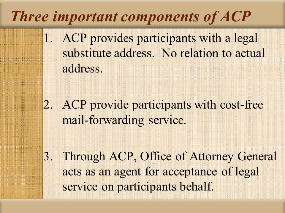 Three important components of ACP 1.ACP provides participants with a legal substitute address. No relation to actual address. 2.ACP provide participan