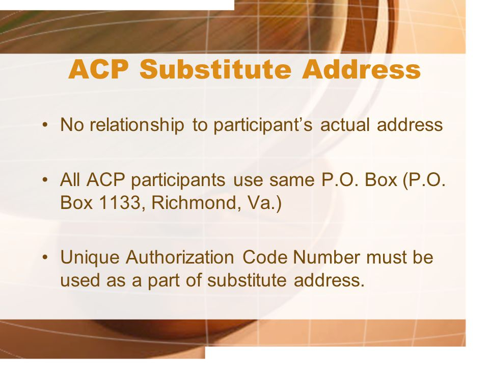 ACP Substitute Address No relationship to participant's actual address All ACP participants use same P.O.