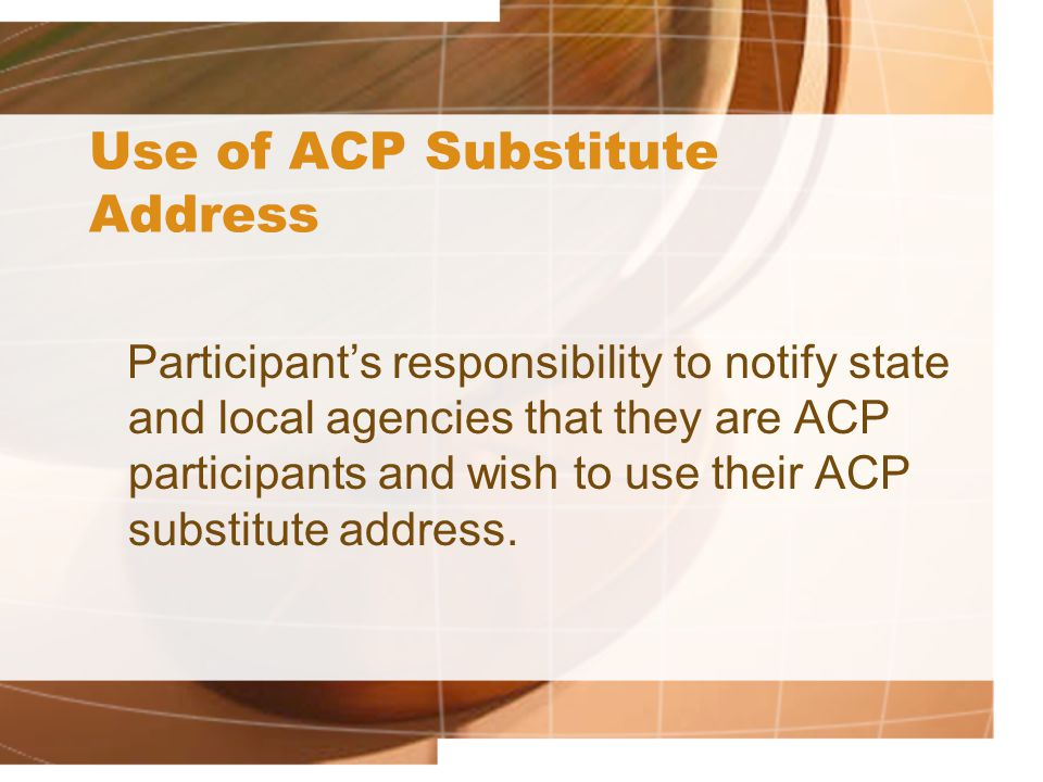 Use of ACP Substitute Address Participant's responsibility to notify state and local agencies that they are ACP participants and wish to use their ACP