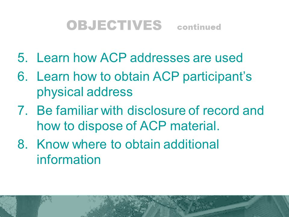 OBJECTIVES continued 5.Learn how ACP addresses are used 6.Learn how to obtain ACP participant's physical address 7.Be familiar with disclosure of reco