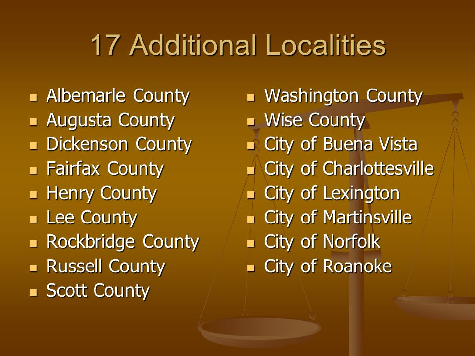 17 Additional Localities Albemarle County Albemarle County Augusta County Augusta County Dickenson County Dickenson County Fairfax County Fairfax Coun