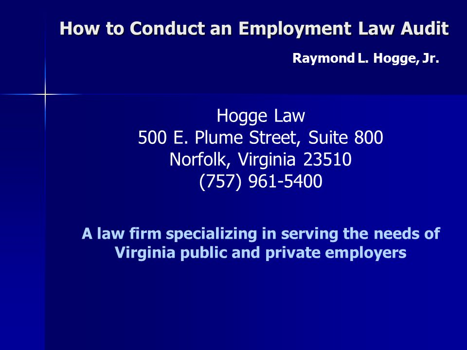 How to Conduct an Employment Law Audit Raymond L. Hogge, Jr. Framework for the Audit