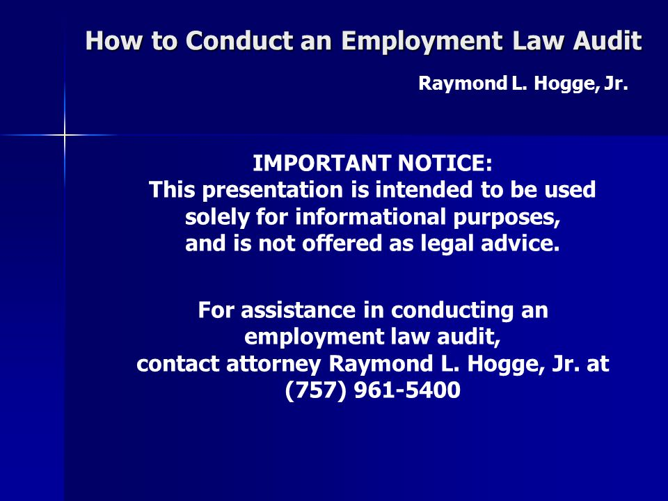 How to Conduct an Employment Law Audit Raymond L. Hogge, Jr. Benefits of An Employment Law Audit