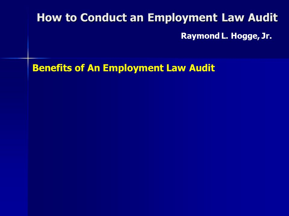 How to Conduct an Employment Law Audit Raymond L. Hogge, Jr. Audit Dispute Resolution Practices