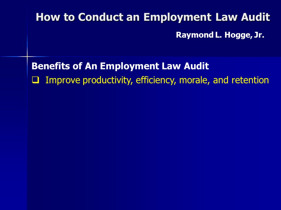How to Conduct an Employment Law Audit Raymond L.Hogge, Jr.