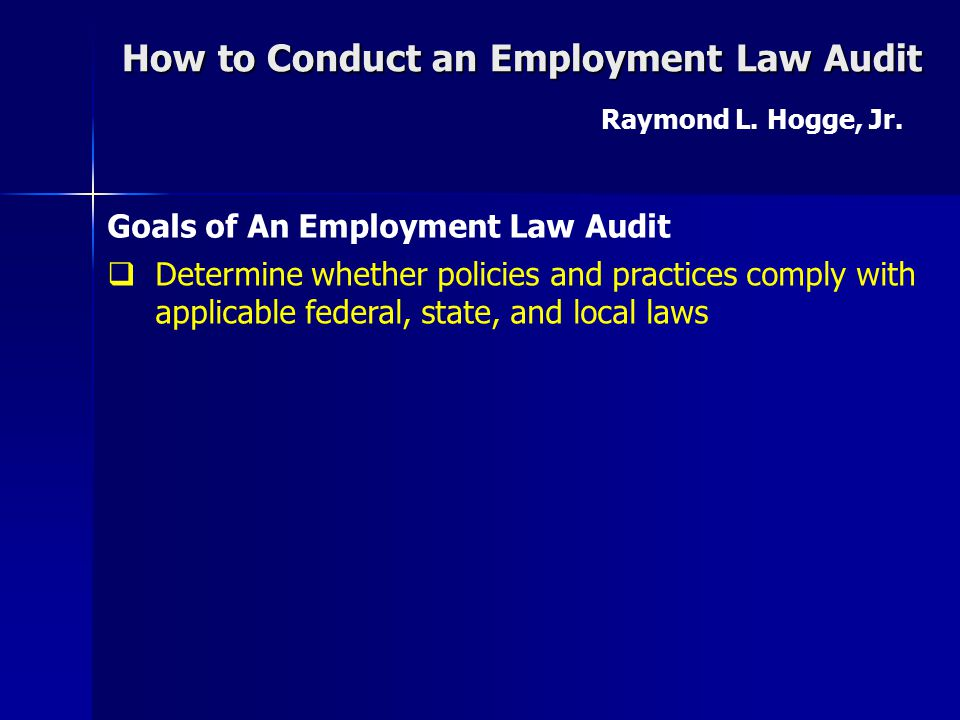 How to Conduct an Employment Law Audit Raymond L. Hogge, Jr. Audit Disciplinary Practices