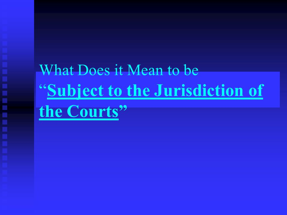 What Does it Mean to be Subject to the Jurisdiction of the Courts