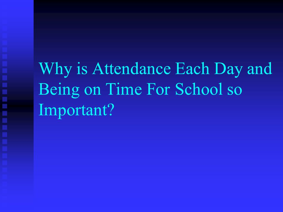Why is Attendance Each Day and Being on Time For School so Important