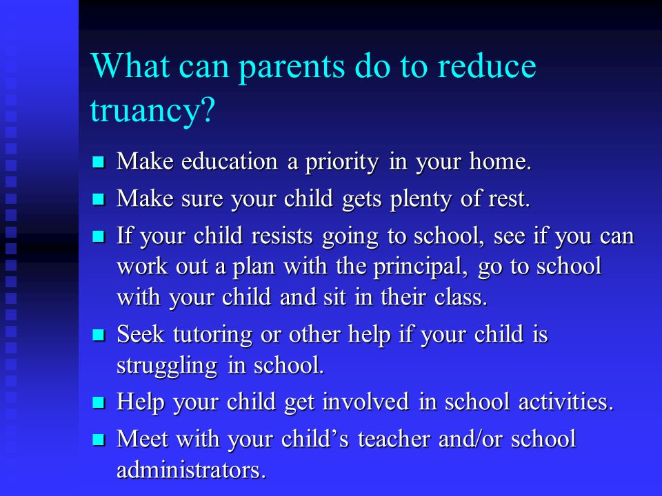 What can parents do to reduce truancy. Make education a priority in your home.