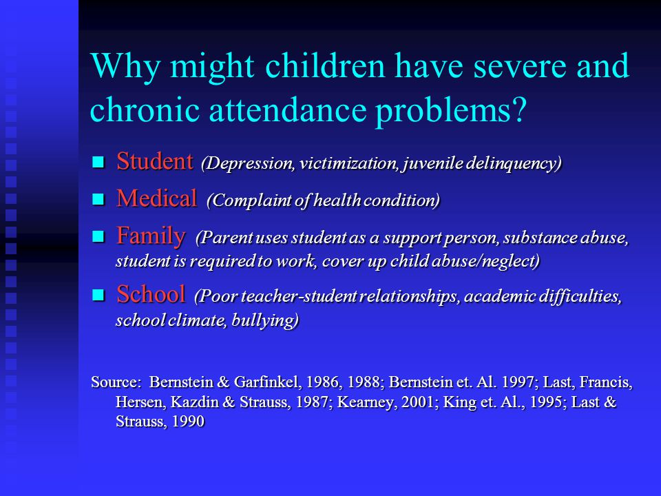 Why might children have severe and chronic attendance problems.