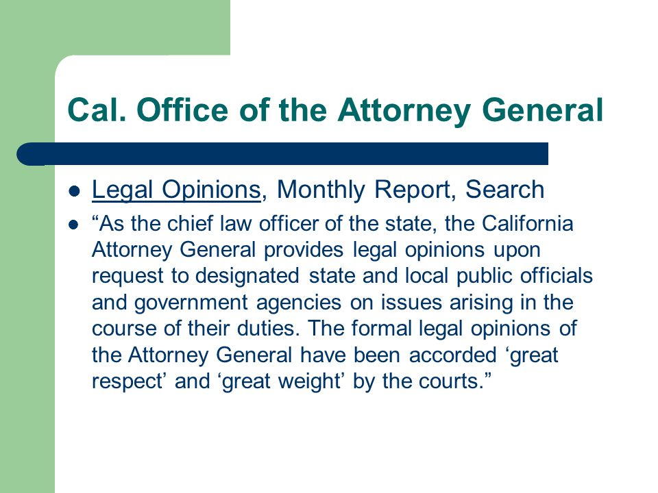 """Cal. Office of the Attorney General Legal Opinions, Monthly Report, Search Legal Opinions """"As the chief law officer of the state, the California Attor"""