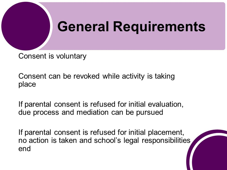 General Requirements Parents must have access to records: Within 45 days or less Before IEP meetings Before due process hearing Record of individuals accessing records must be kept (not including authorized personnel and parents) Access is not extended to personal notes, school security records, or personnel records