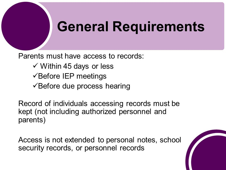 General Requirements Parents may request records be amended; if amendment is refused, due process hearing can be requested Parents may request 1 IEE at school expense Hearing officer can require reimbursement for IEE