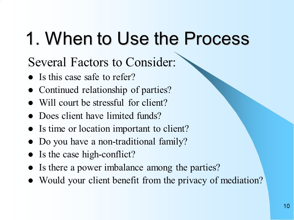10 1. When to Use the Process Several Factors to Consider: Is this case safe to refer.