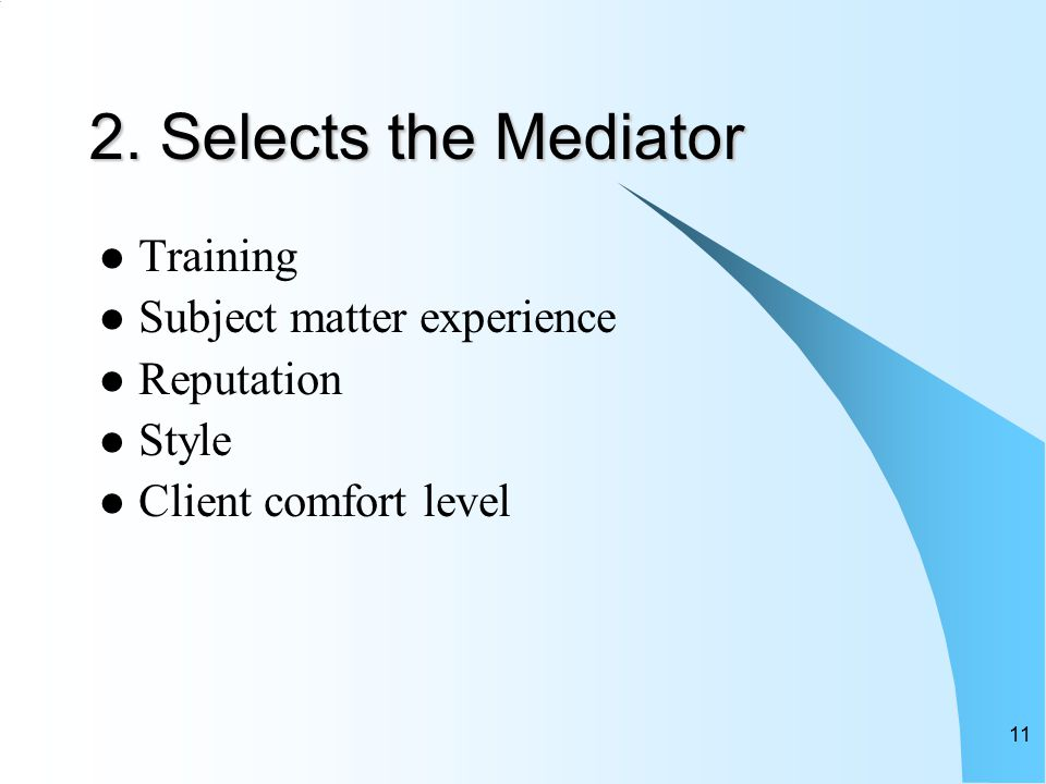 11 2. Selects the Mediator Training Subject matter experience Reputation Style Client comfort level