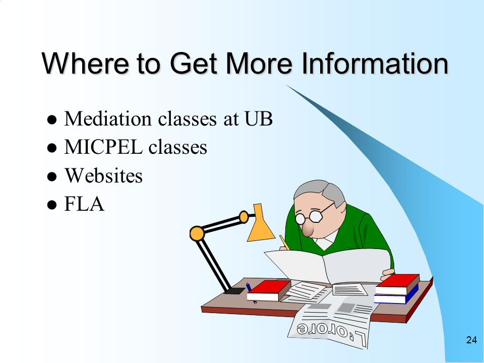 24 Where to Get More Information Mediation classes at UB MICPEL classes Websites FLA
