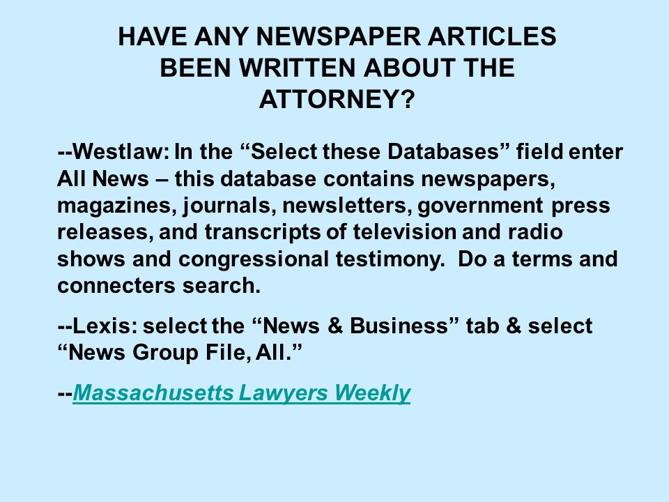 """HAVE ANY NEWSPAPER ARTICLES BEEN WRITTEN ABOUT THE ATTORNEY? --Westlaw: In the """"Select these Databases"""" field enter All News – this database contains"""