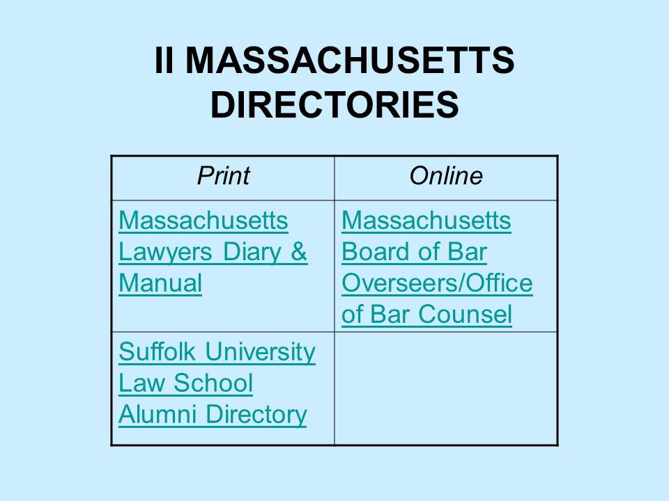 II MASSACHUSETTS DIRECTORIES PrintOnline Massachusetts Lawyers Diary & Manual Massachusetts Board of Bar Overseers/Office of Bar Counsel Suffolk University Law School Alumni Directory