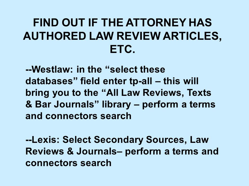 FIND OUT IF THE ATTORNEY HAS AUTHORED LAW REVIEW ARTICLES, ETC.
