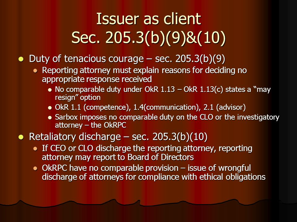 Issuer as client Sec. 205.3(b)(9)&(10) Duty of tenacious courage – sec. 205.3(b)(9) Duty of tenacious courage – sec. 205.3(b)(9) Reporting attorney mu