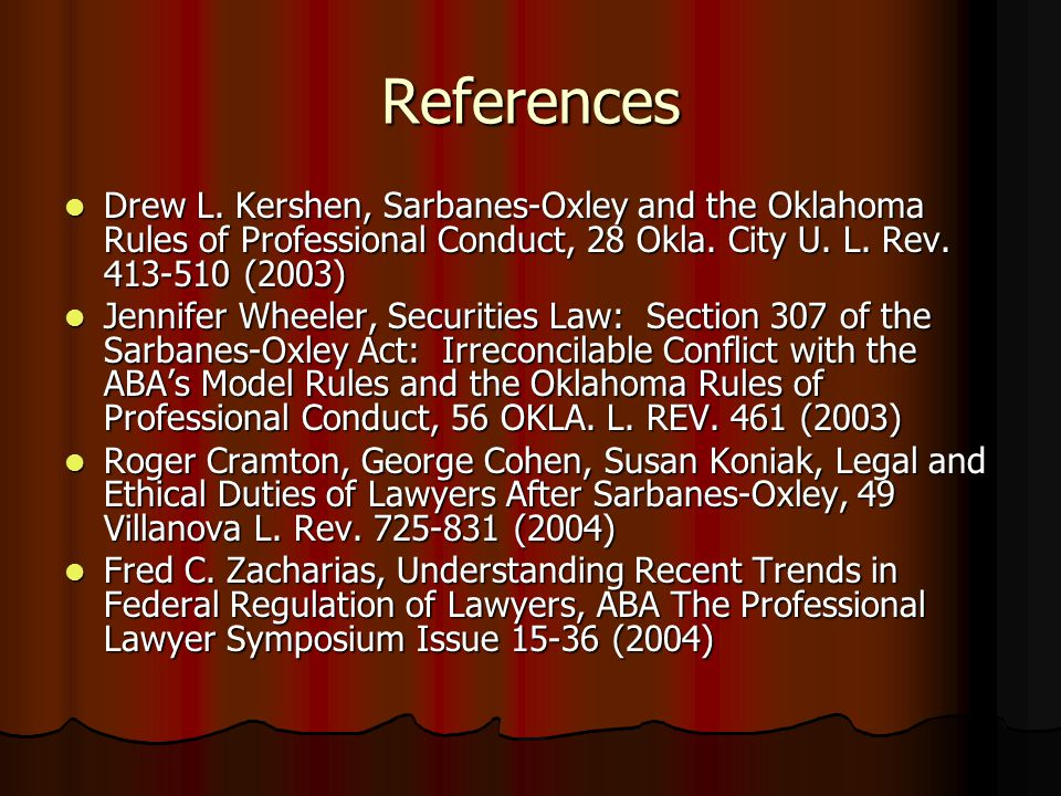 References Drew L. Kershen, Sarbanes-Oxley and the Oklahoma Rules of Professional Conduct, 28 Okla. City U. L. Rev. 413-510 (2003) Drew L. Kershen, Sa