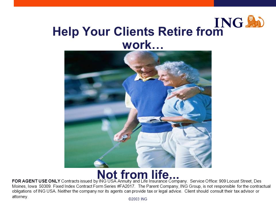 ©2003 ING FOR AGENT USE ONLY Contracts issued by ING USA Annuity and Life Insurance Company.