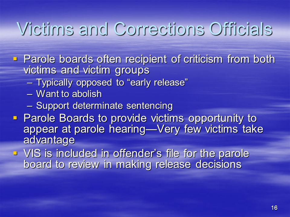 """16 Victims and Corrections Officials  Parole boards often recipient of criticism from both victims and victim groups –Typically opposed to """"early rel"""