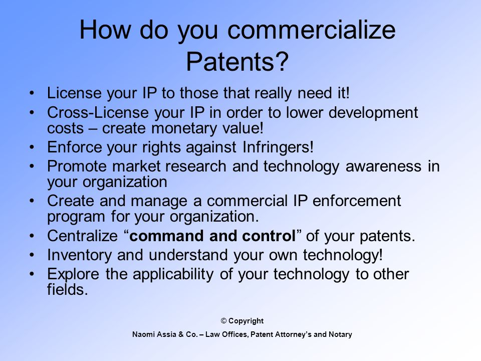How do you commercialize Patents. License your IP to those that really need it.