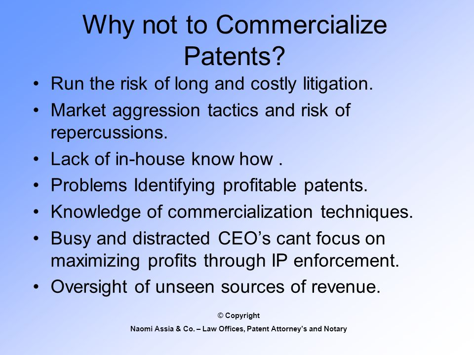Why not to Commercialize Patents. Run the risk of long and costly litigation.