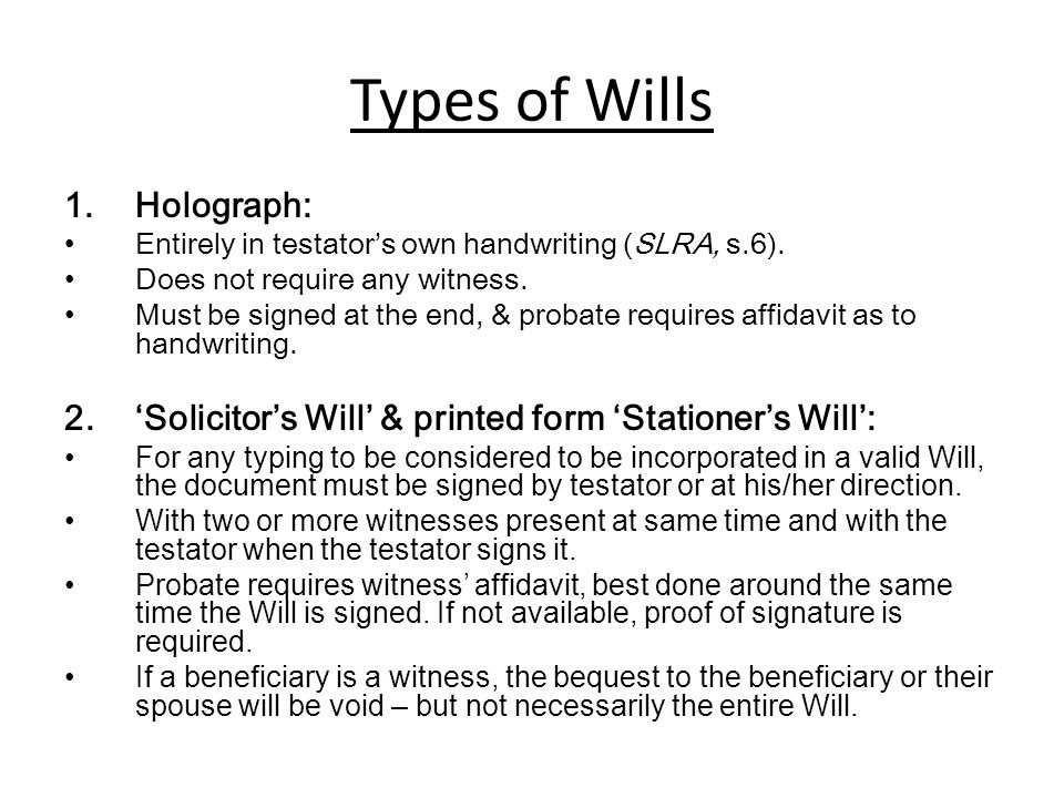 Types of Wills 1.Holograph: Entirely in testator's own handwriting (SLRA, s.6).