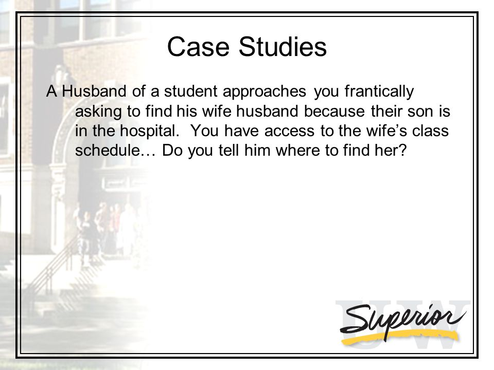 Case Studies A Husband of a student approaches you frantically asking to find his wife husband because their son is in the hospital.
