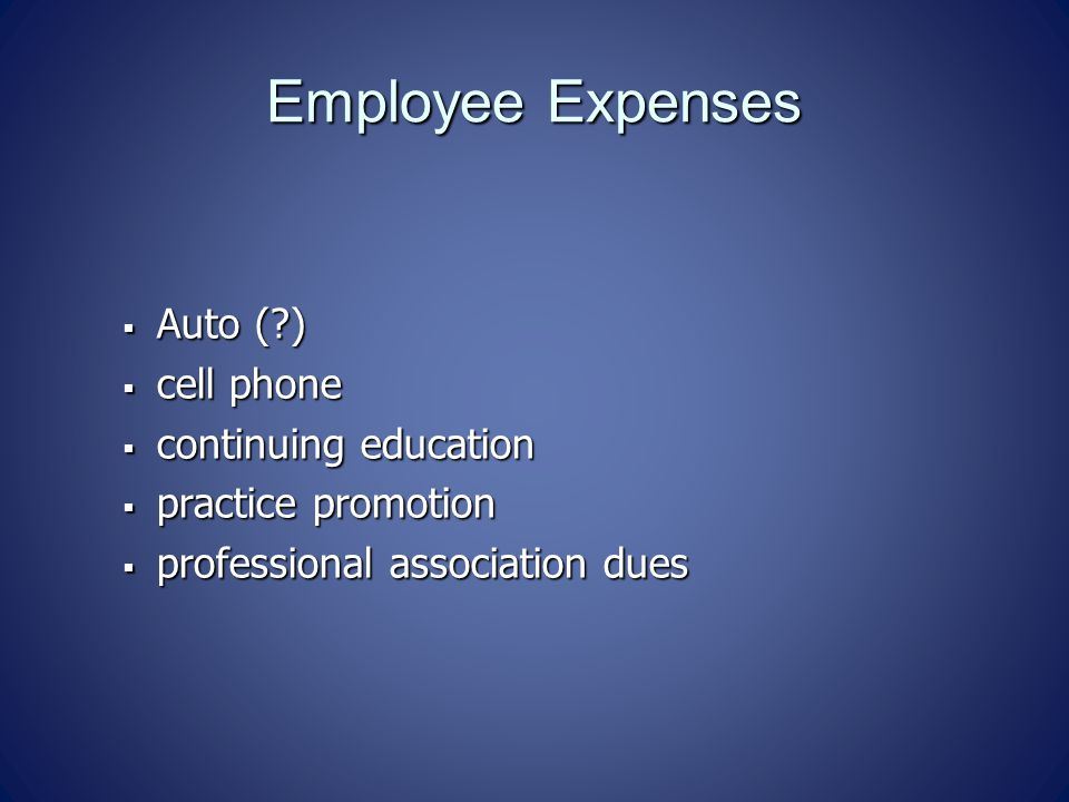 Employee Expenses  Auto ( )  cell phone  continuing education  practice promotion  professional association dues