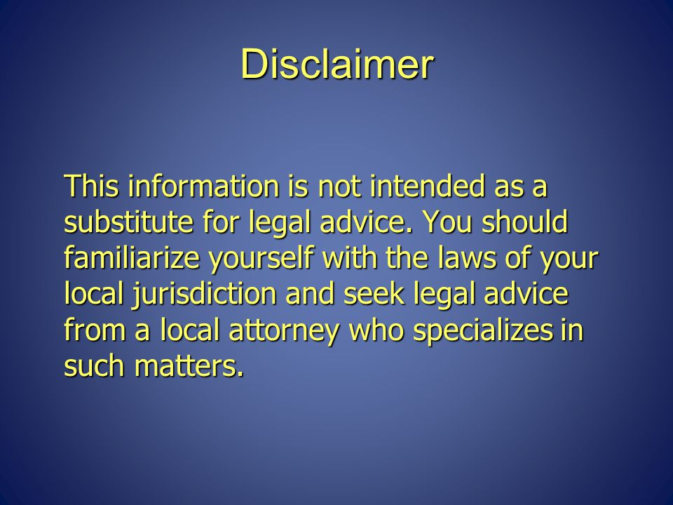 Disclaimer This information is not intended as a substitute for legal advice.