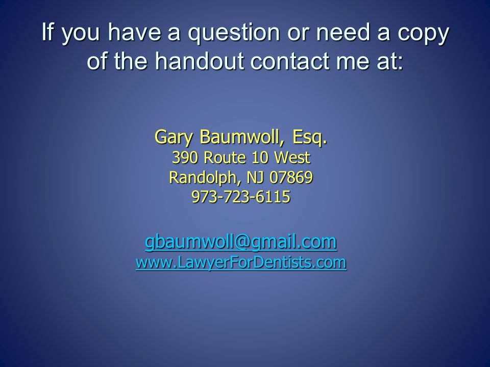 If you have a question or need a copy of the handout contact me at: Gary Baumwoll, Esq.