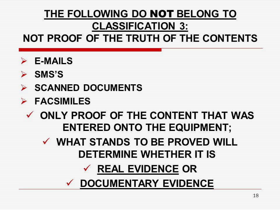 THE FOLLOWING DO NOT BELONG TO CLASSIFICATION 3: NOT PROOF OF THE TRUTH OF THE CONTENTS  E-MAILS  SMS'S  SCANNED DOCUMENTS  FACSIMILES ONLY PROOF