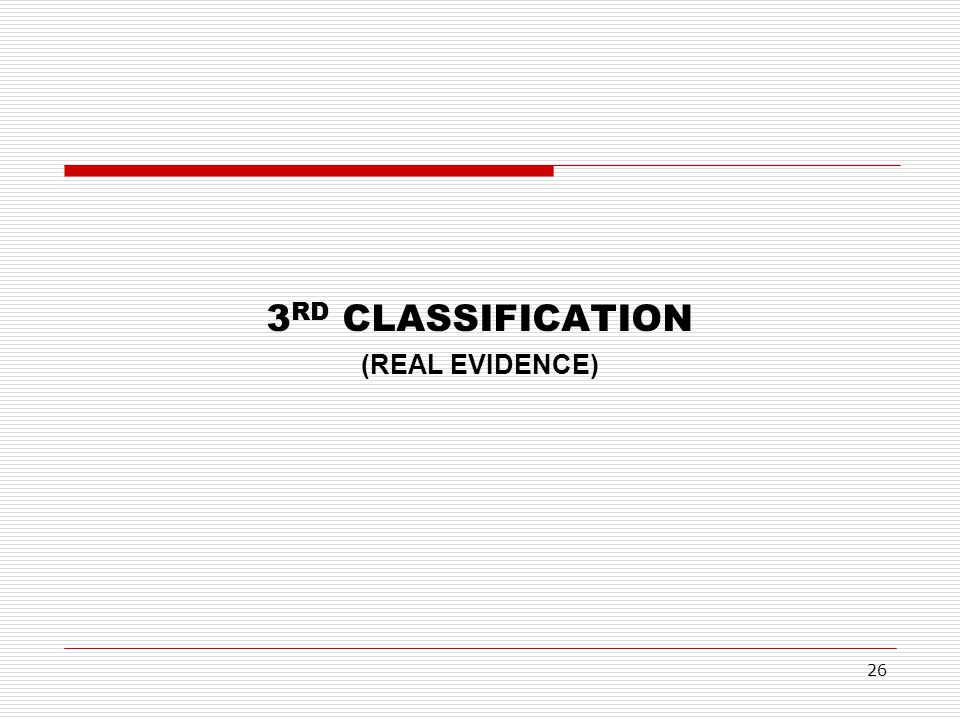 3 RD CLASSIFICATION (REAL EVIDENCE) 26