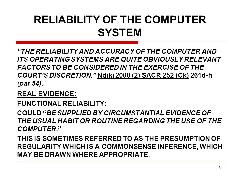 """RELIABILITY OF THE COMPUTER SYSTEM """"THE RELIABILITY AND ACCURACY OF THE COMPUTER AND ITS OPERATING SYSTEMS ARE QUITE OBVIOUSLY RELEVANT FACTORS TO BE"""