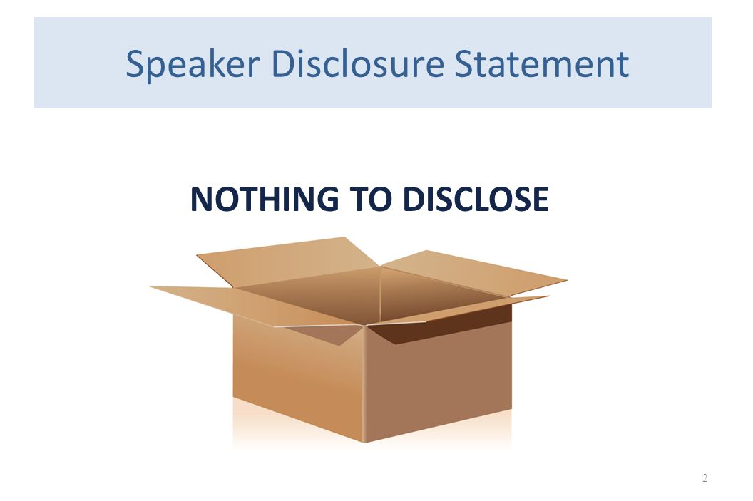2 Speaker Disclosure Statement NOTHING TO DISCLOSE