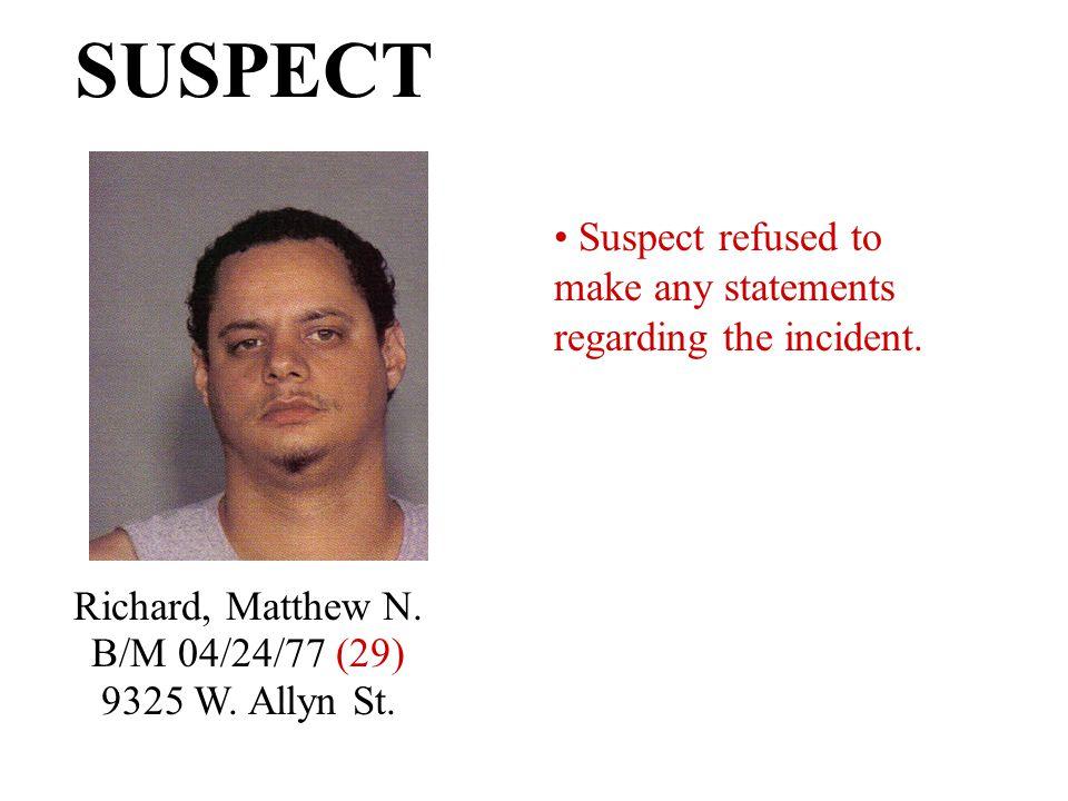 SUSPECT Richard, Matthew N. B/M 04/24/77 (29) 9325 W.