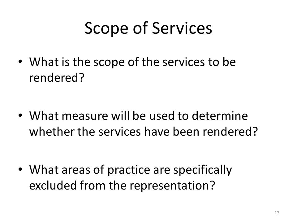 Scope of Services What is the scope of the services to be rendered? What measure will be used to determine whether the services have been rendered? Wh