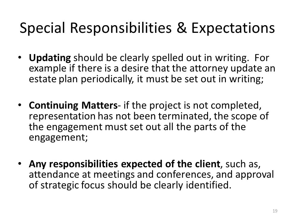 Special Responsibilities & Expectations Updating should be clearly spelled out in writing. For example if there is a desire that the attorney update a