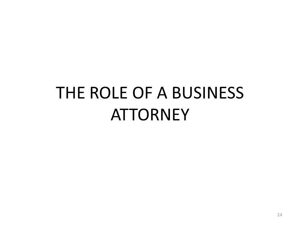 THE ROLE OF A BUSINESS ATTORNEY 24