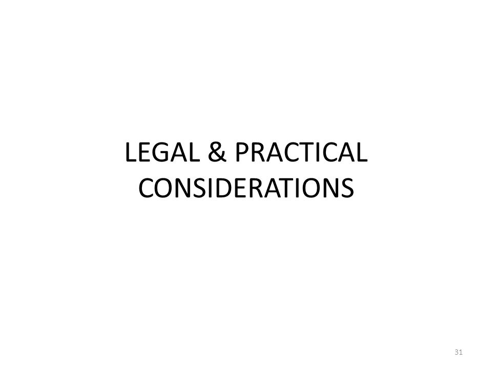 LEGAL & PRACTICAL CONSIDERATIONS 31