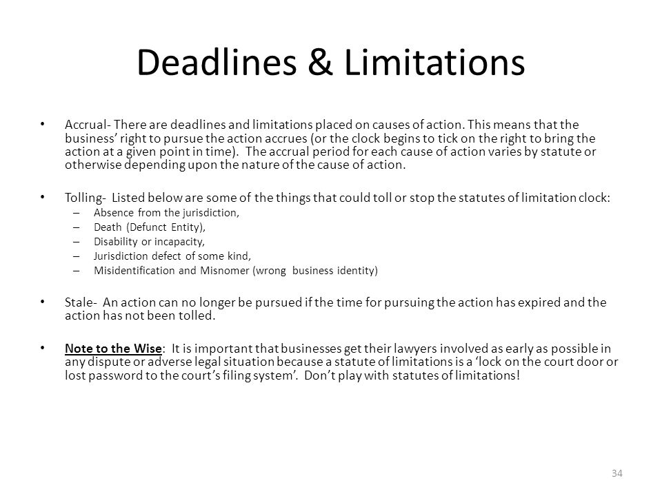 Deadlines & Limitations Accrual- There are deadlines and limitations placed on causes of action. This means that the business' right to pursue the act