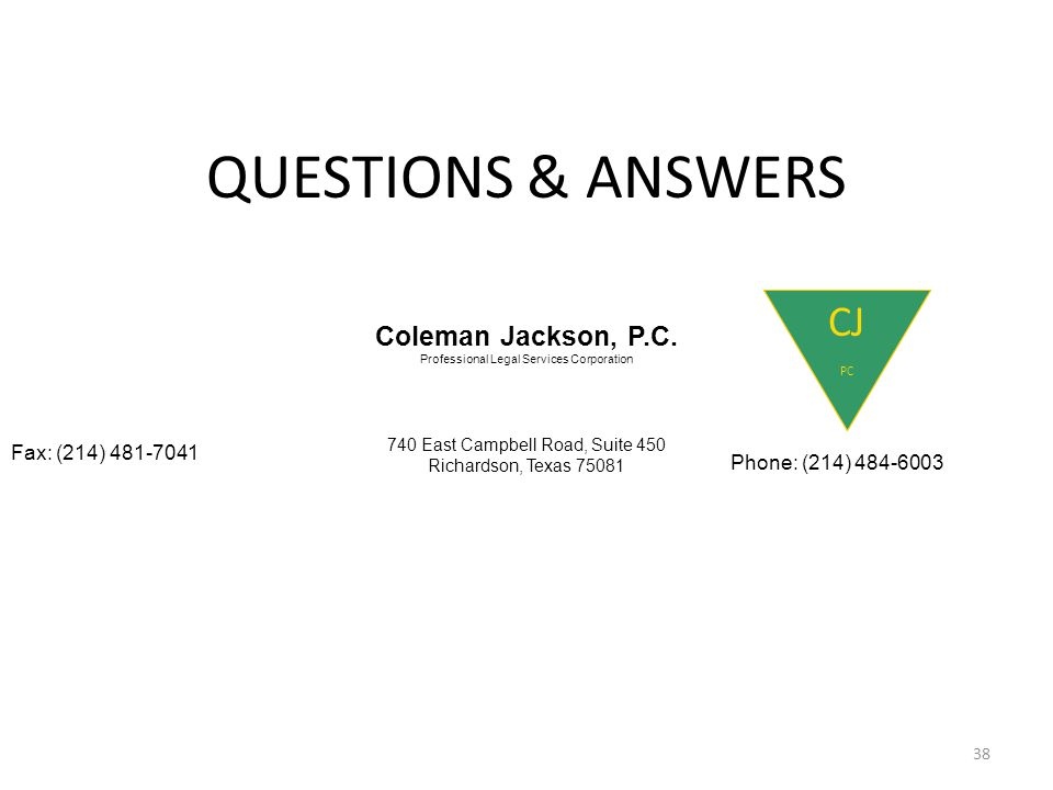 QUESTIONS & ANSWERS Coleman Jackson, P.C. Professional Legal Services Corporation CJ PC Fax: (214) 481-7041 Phone: (214) 484-6003 740 East Campbell Ro