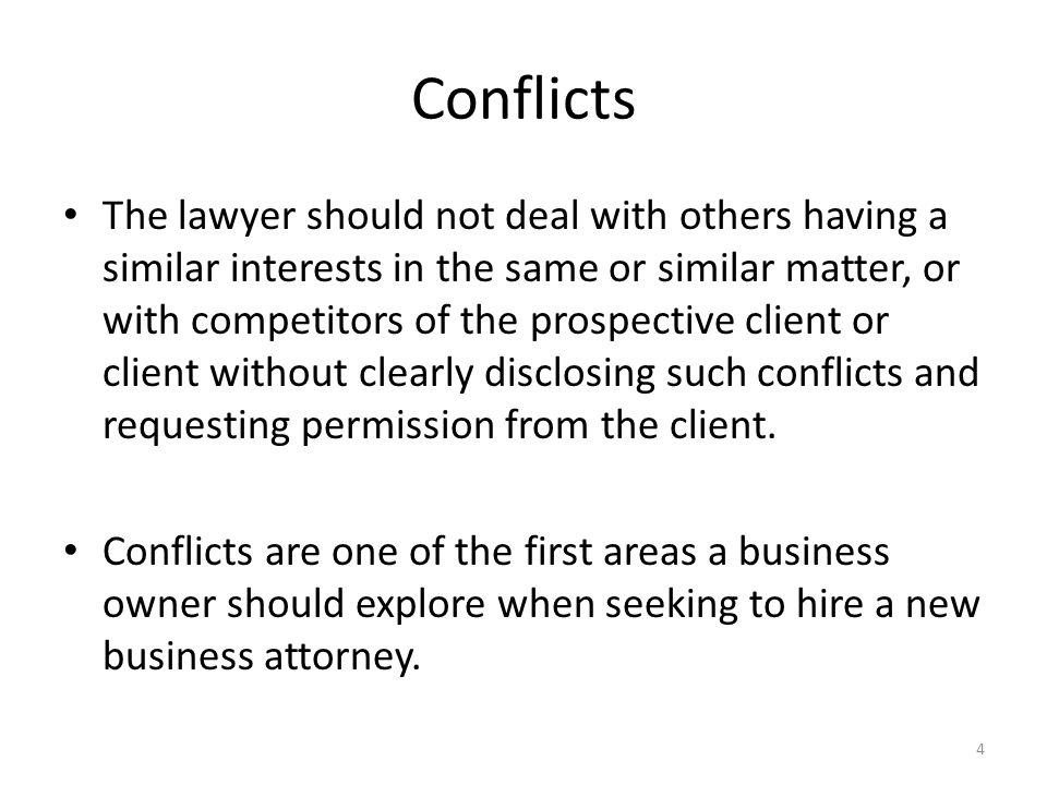 Conflicts The lawyer should not deal with others having a similar interests in the same or similar matter, or with competitors of the prospective client or client without clearly disclosing such conflicts and requesting permission from the client.