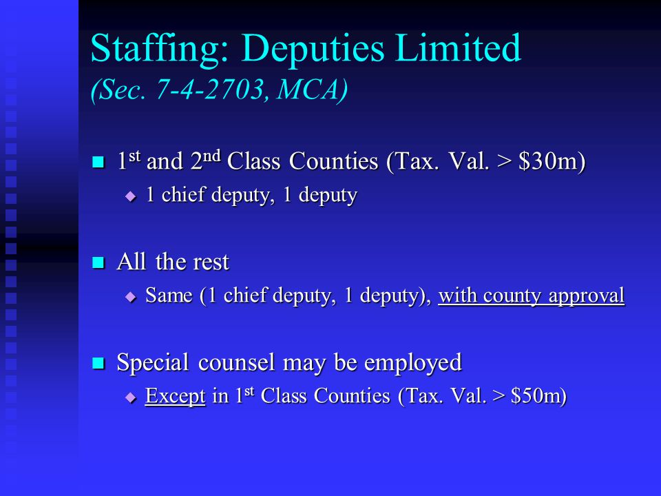 Staffing: Deputies Limited (Sec. 7-4-2703, MCA) 1 st and 2 nd Class Counties (Tax.