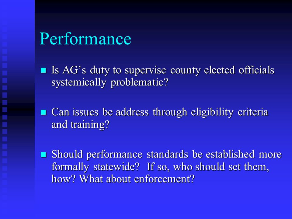 Performance Is AG's duty to supervise county elected officials systemically problematic.